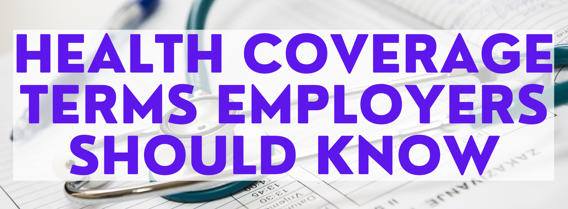 Health Coverage terms Employers Should Know