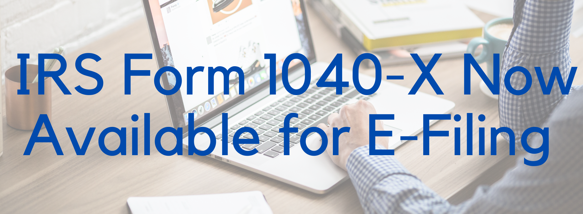 IRS Form 1040-X Now Available for E-Filing