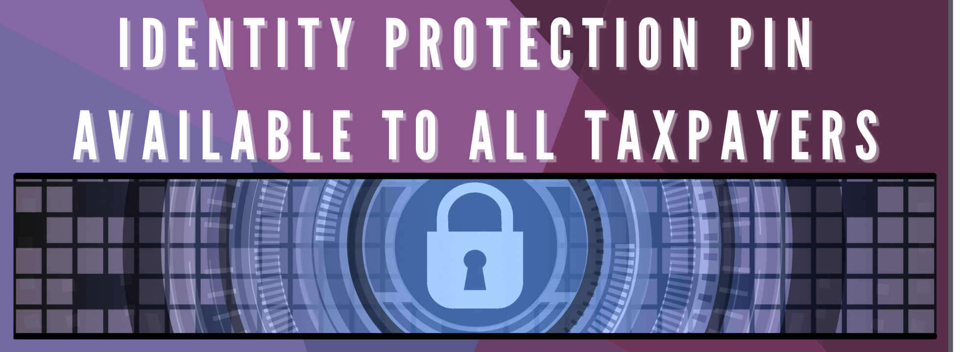 Identity Protection Pin Available to All Taxpayers