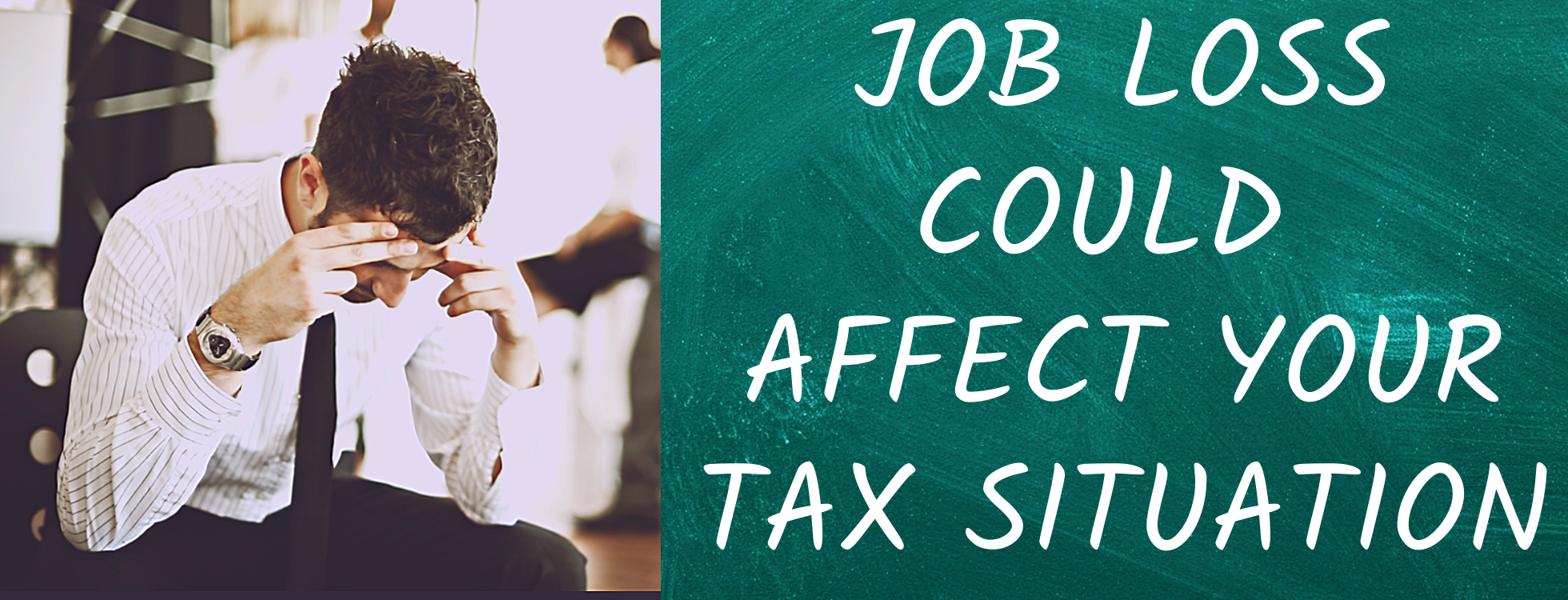 Job Loss Could Affect Your Tax Situation