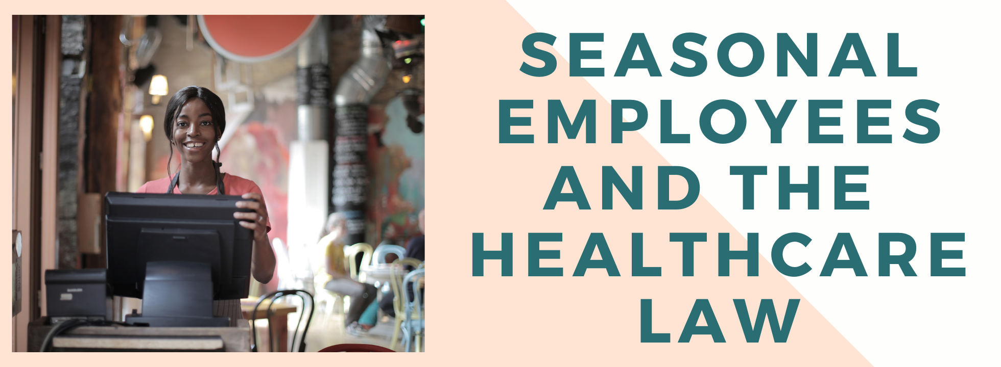 Seasonal Employees and the Healthcare Law