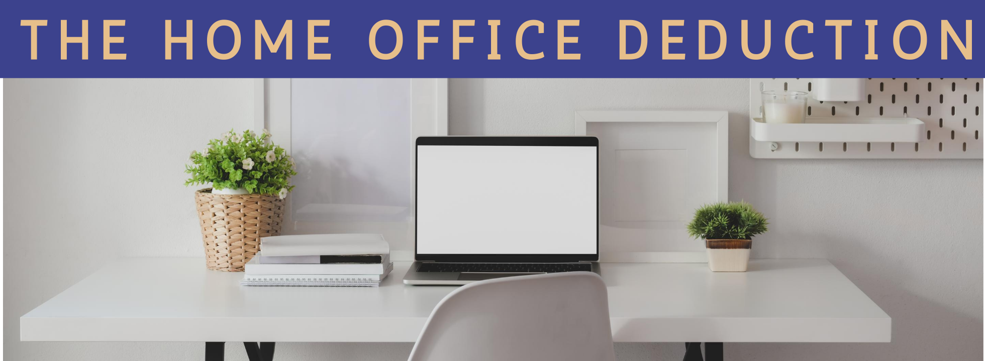 THE HOME OFFICE DEDUCTION