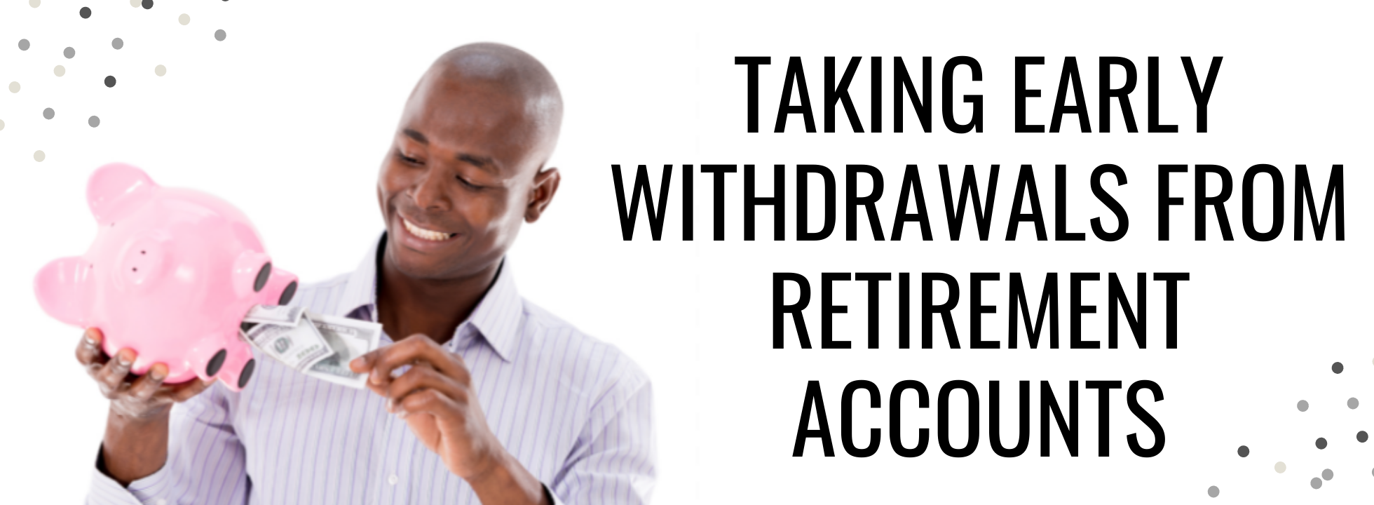 Taking Early Withdrawals From Retirement Accounts