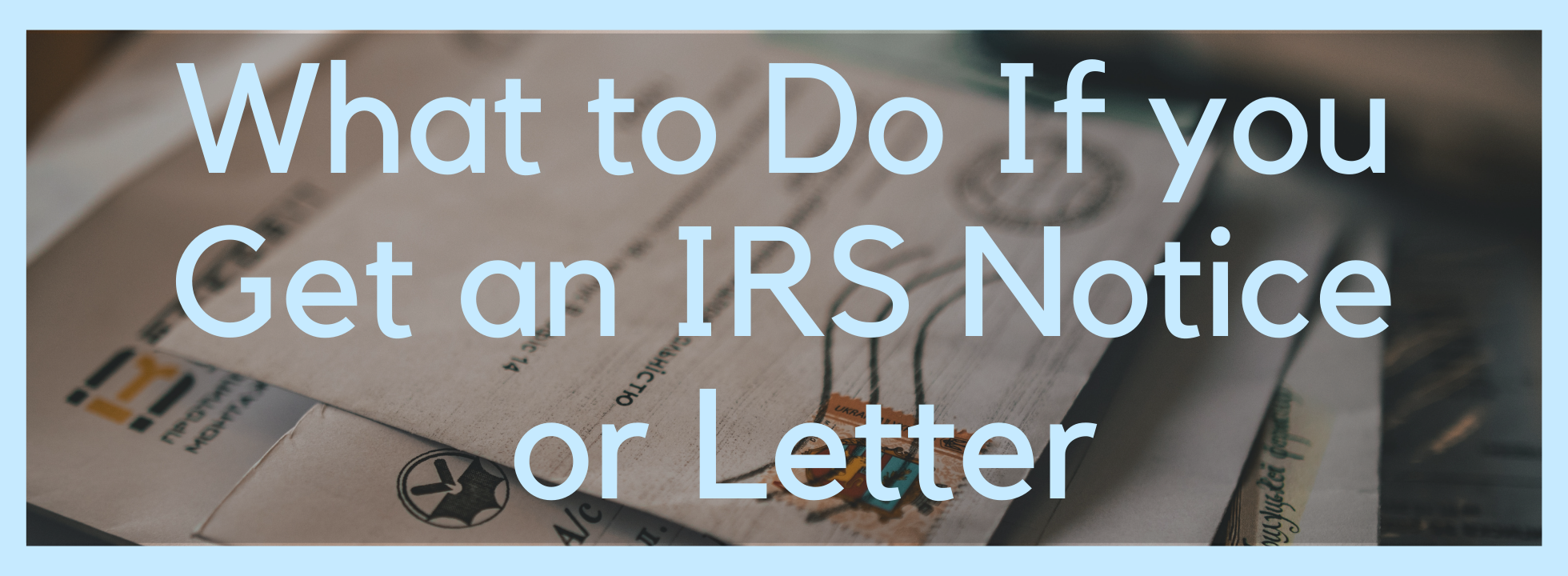 What to Do If you Receive an IRS Notice or Letter (1)
