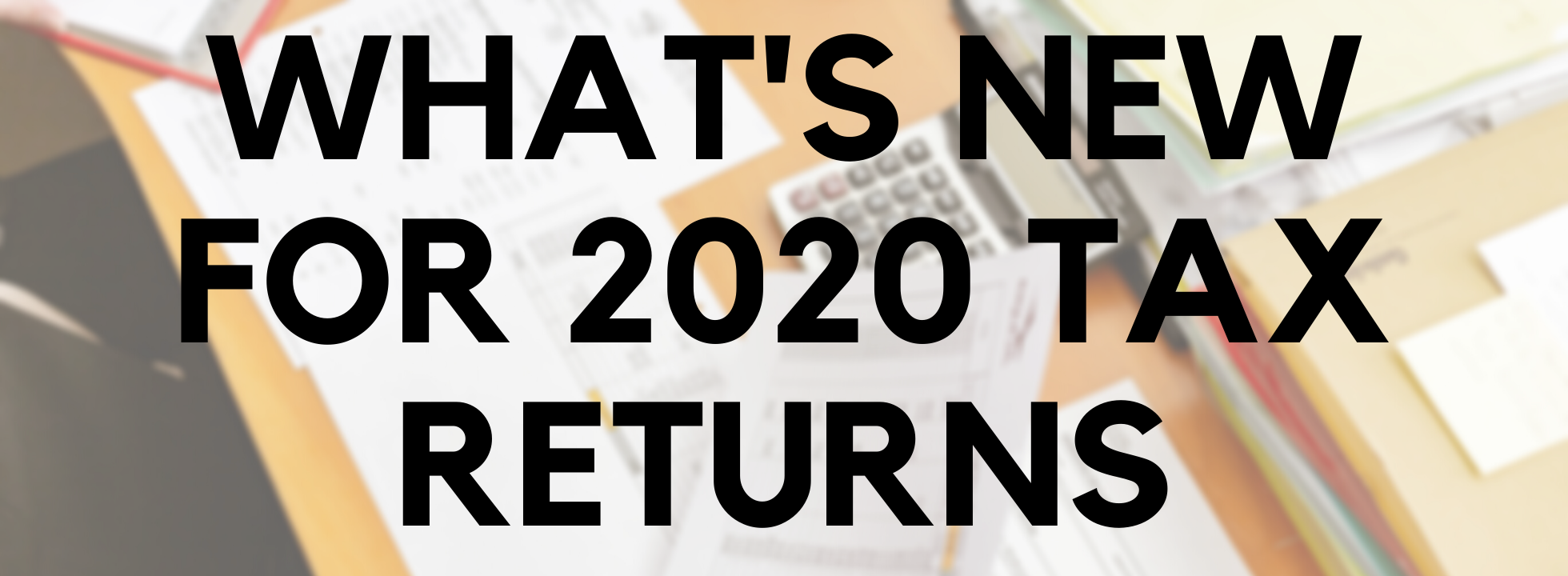 Whats New for 2020 Tax Returns